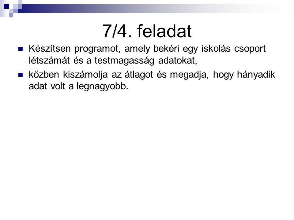 7/4. feladat Készítsen programot, amely bekéri egy iskolás csoport létszámát és a testmagasság adatokat,