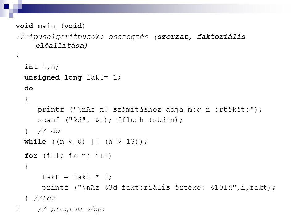 void main (void) //Típusalgoritmusok: összegzés (szorzat, faktoriális előállítása) { int i,n; unsigned long fakt= 1;