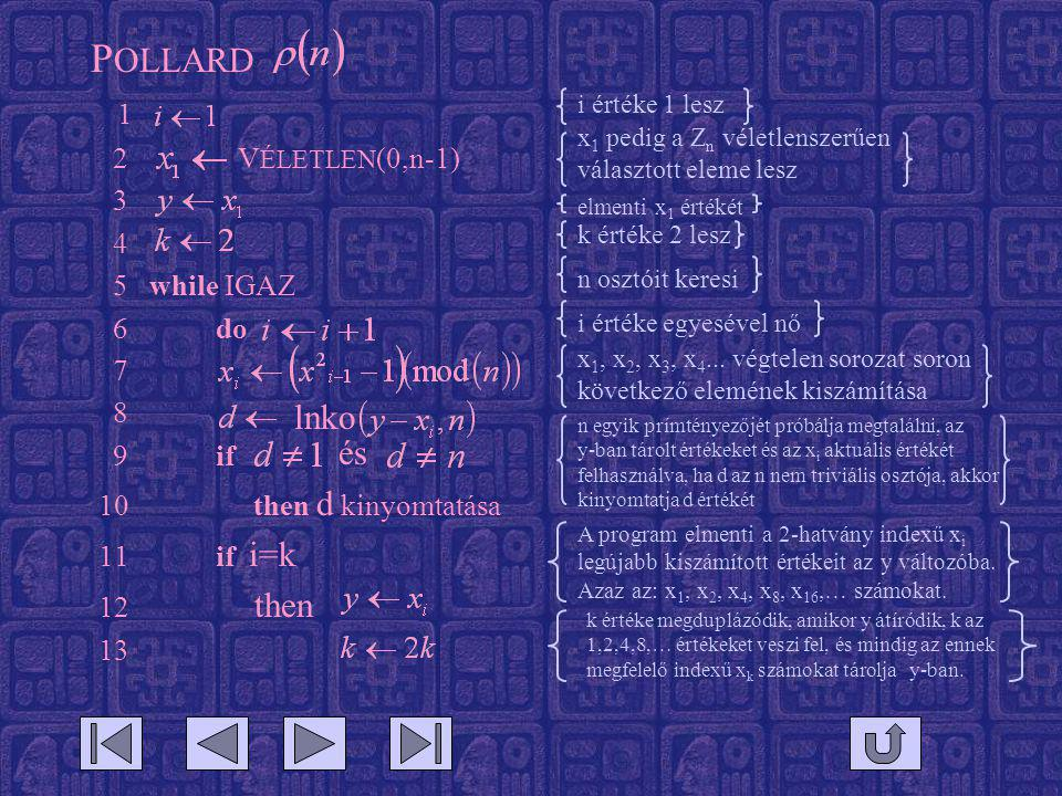 POLLARD 1 lnko és 2 VÉLETLEN(0,n-1) 3 4 5 while IGAZ 6 do 7 8 9 if