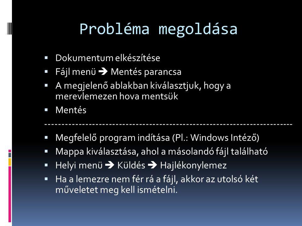 Probléma megoldása Dokumentum elkészítése Fájl menü  Mentés parancsa