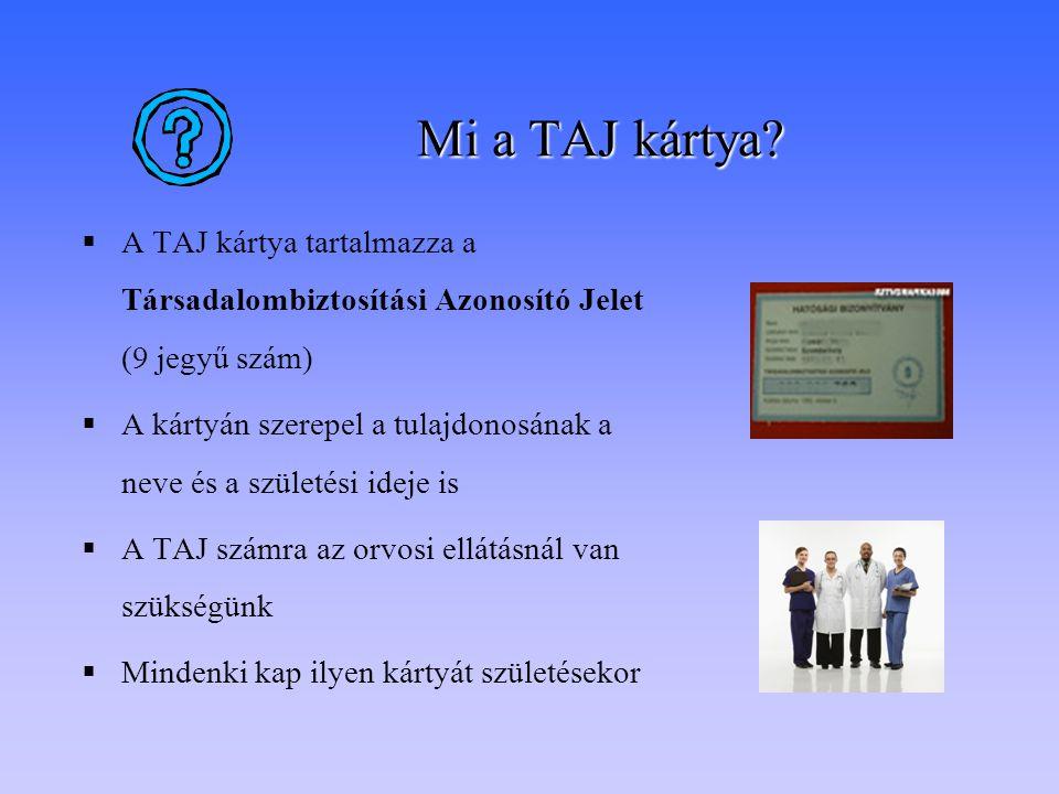 Mi a TAJ kártya A TAJ kártya tartalmazza a Társadalombiztosítási Azonosító Jelet (9 jegyű szám)