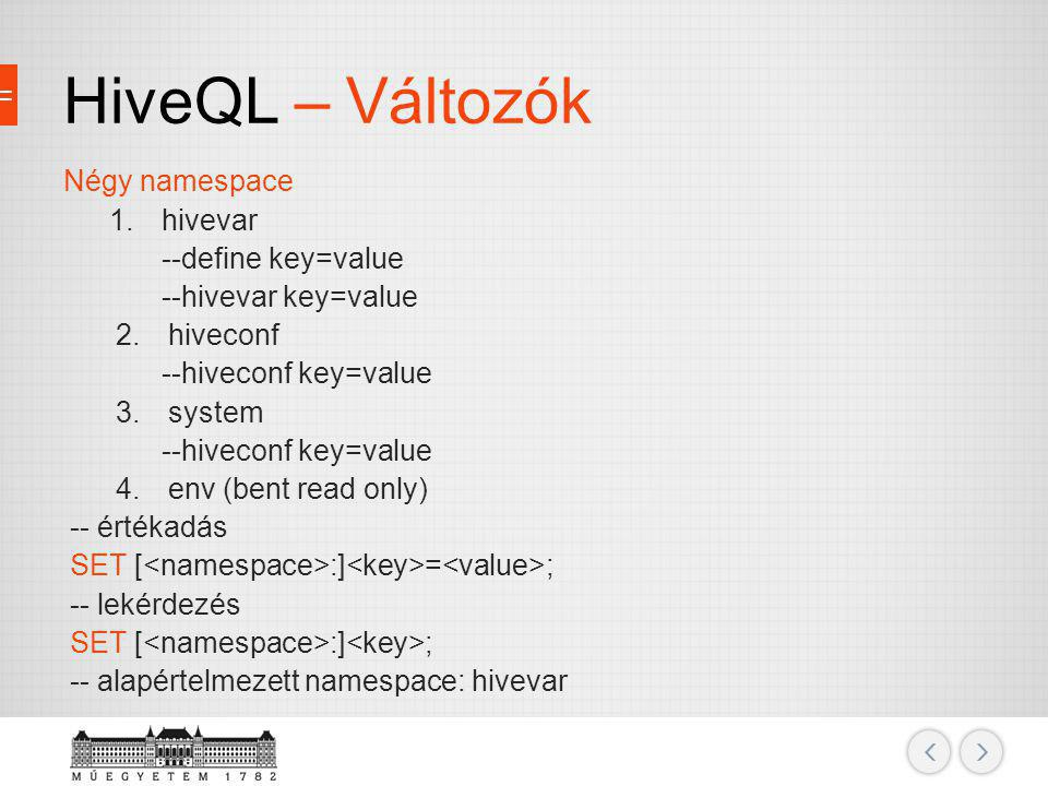 HiveQL – Változók Négy namespace hivevar --define key=value