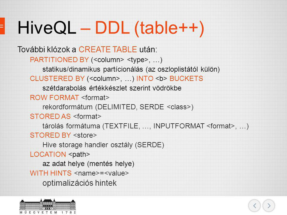 HiveQL – DDL (table++) További klózok a CREATE TABLE után: