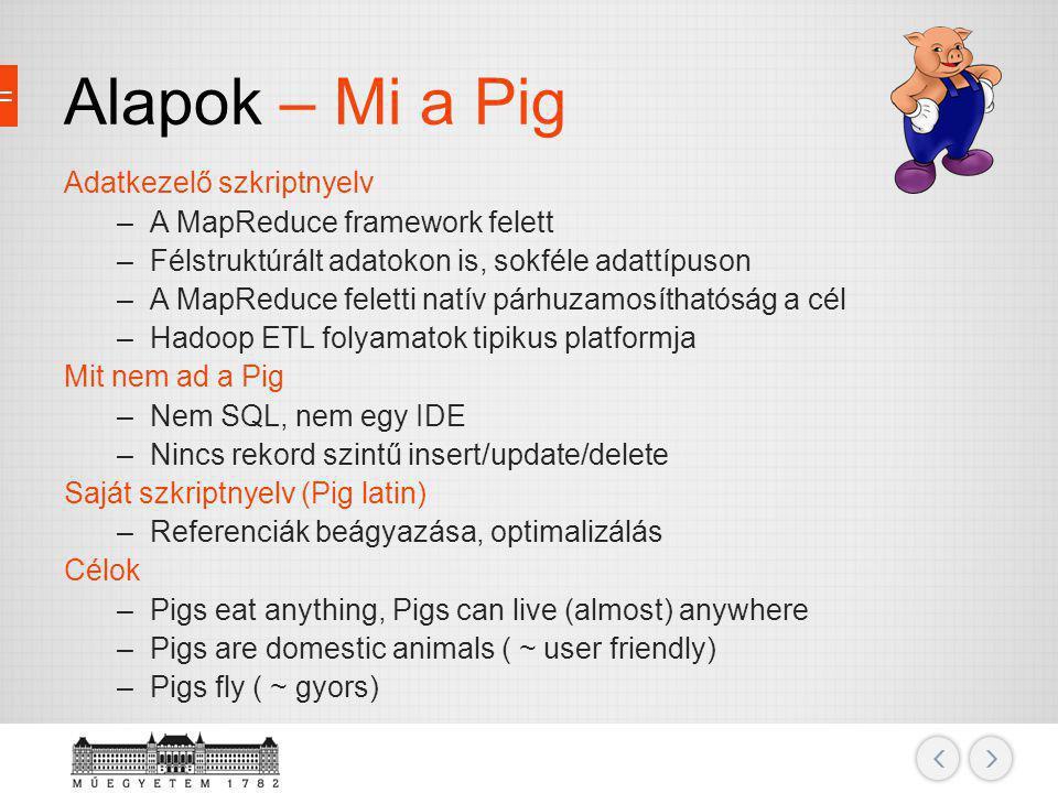 Alapok – Mi a Pig Adatkezelő szkriptnyelv A MapReduce framework felett