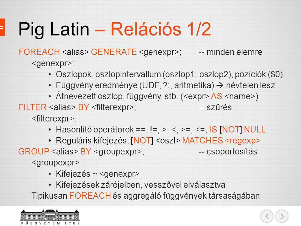 Pig Latin – Relációs 1/2 FOREACH <alias> GENERATE <genexpr>; -- minden elemre. <genexpr>: