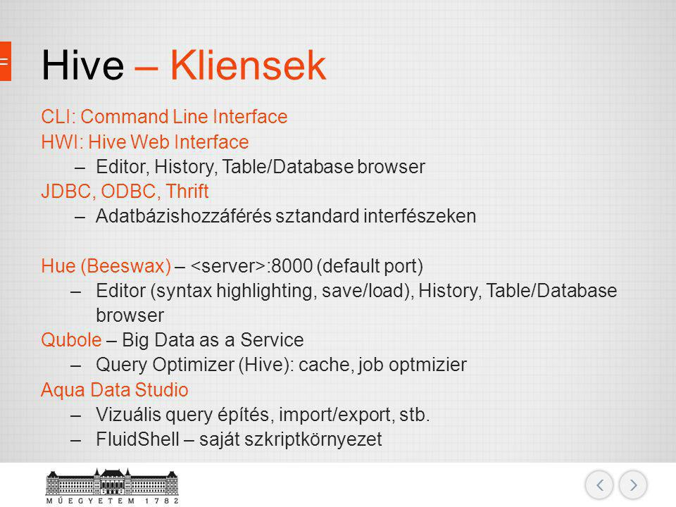 Hive – Kliensek CLI: Command Line Interface HWI: Hive Web Interface