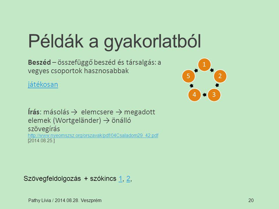Példák a gyakorlatból Beszéd – összefüggő beszéd és társalgás: a vegyes csoportok hasznosabbak. játékosan.