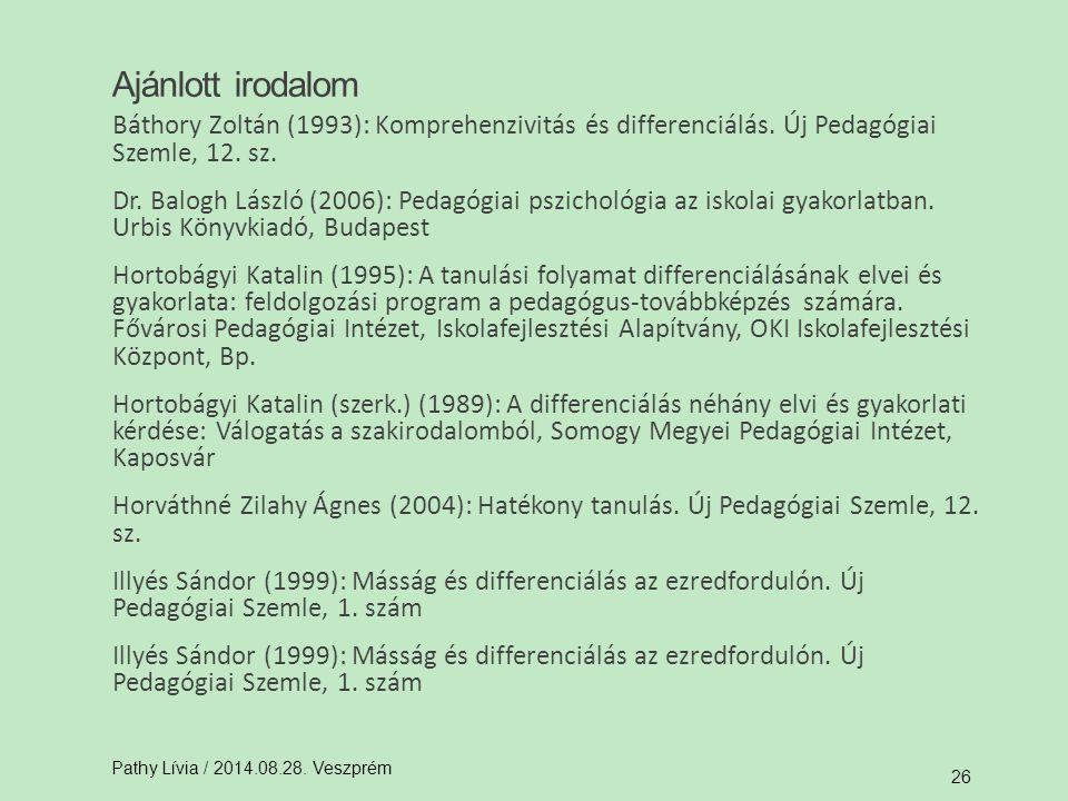 Ajánlott irodalom Báthory Zoltán (1993): Komprehenzivitás és differenciálás. Új Pedagógiai Szemle, 12. sz.