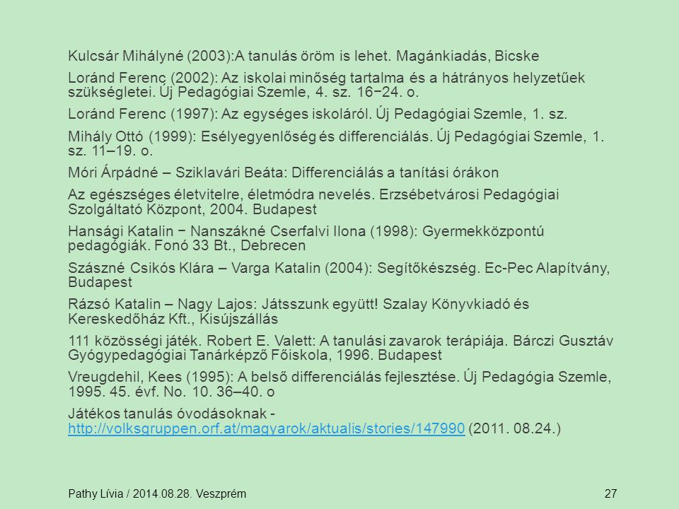 Kulcsár Mihályné (2003):A tanulás öröm is lehet. Magánkiadás, Bicske