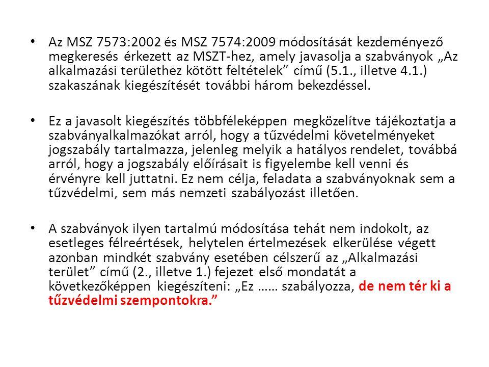 """Az MSZ 7573:2002 és MSZ 7574:2009 módosítását kezdeményező megkeresés érkezett az MSZT-hez, amely javasolja a szabványok """"Az alkalmazási területhez kötött feltételek című (5.1., illetve 4.1.) szakaszának kiegészítését további három bekezdéssel."""