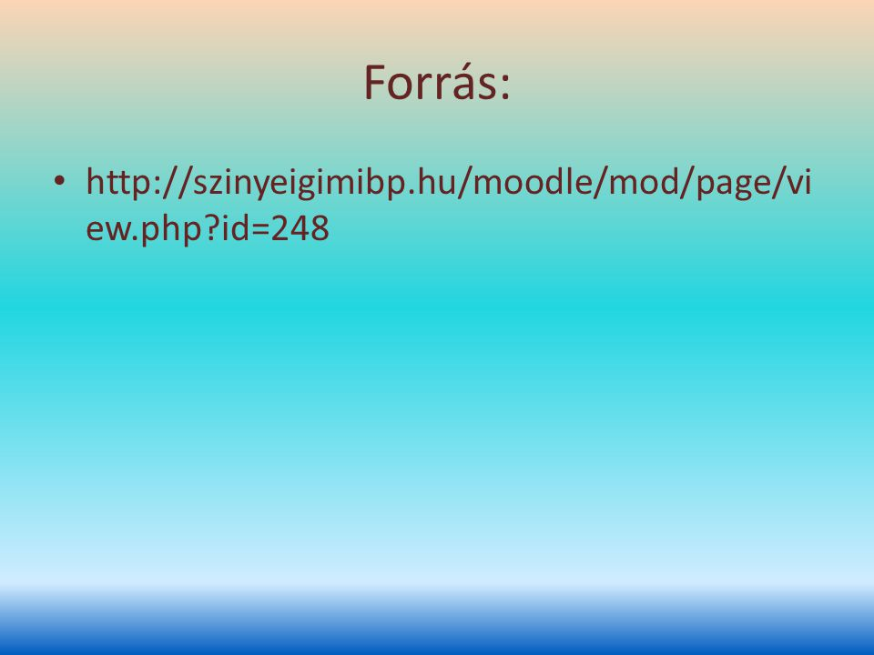 Forrás: http://szinyeigimibp.hu/moodle/mod/page/view.php id=248