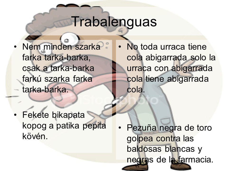Trabalenguas Nem minden szarka farka tarka-barka, csak a tarka-barka farkú szarka farka tarka-barka.
