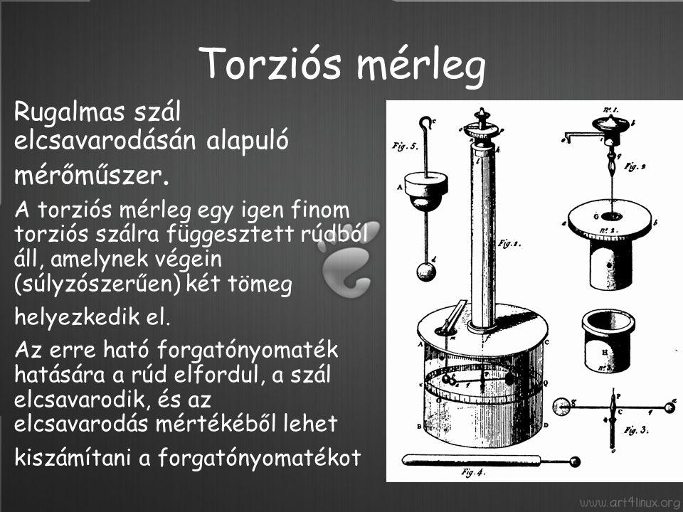 Torziós mérleg Rugalmas szál elcsavarodásán alapuló mérőműszer.