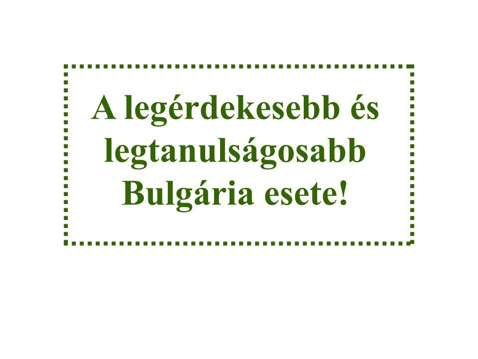 A legérdekesebb és legtanulságosabb Bulgária esete!