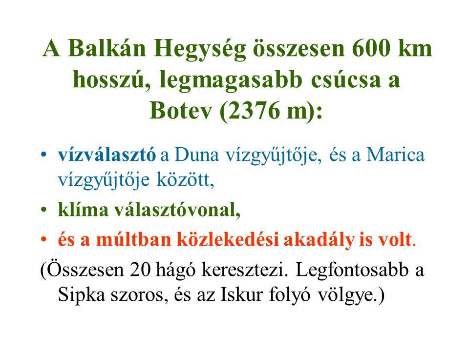 A Balkán Hegység összesen 600 km hosszú, legmagasabb csúcsa a Botev (2376 m):