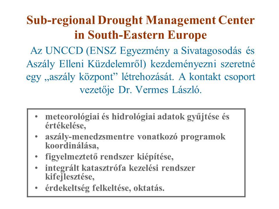 """Sub-regional Drought Management Center in South-Eastern Europe Az UNCCD (ENSZ Egyezmény a Sivatagosodás és Aszály Elleni Küzdelemről) kezdeményezni szeretné egy """"aszály központ létrehozását. A kontakt csoport vezetője Dr. Vermes László."""