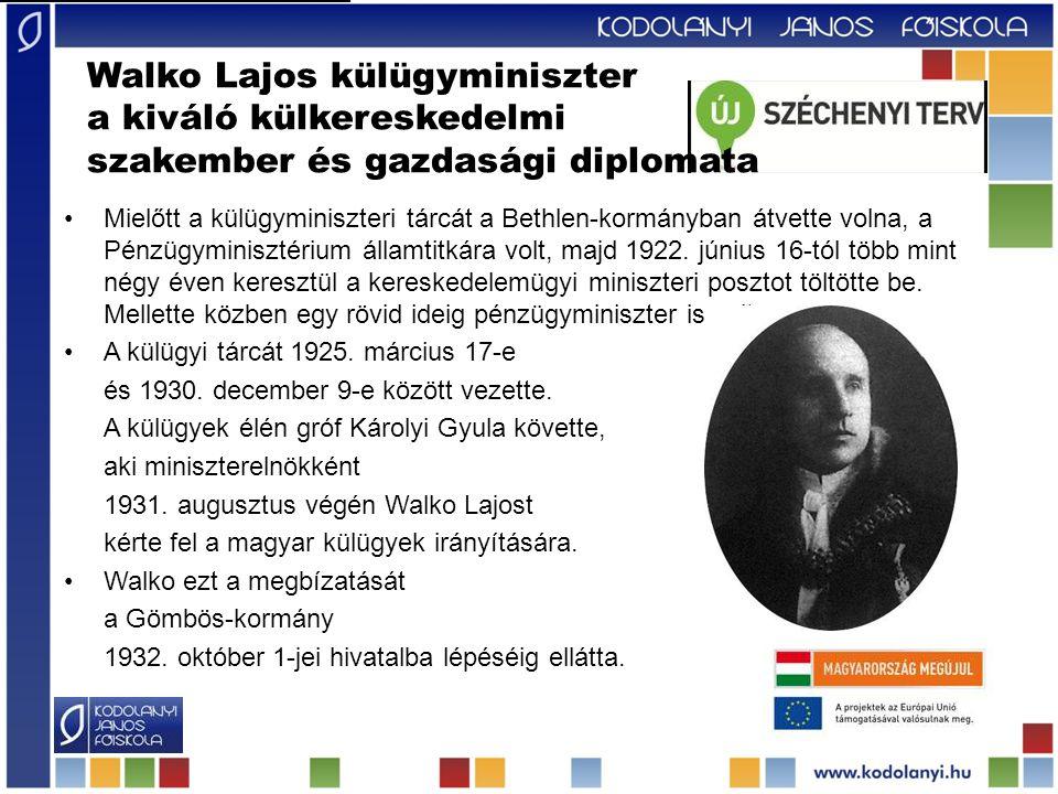 Walko Lajos külügyminiszter a kiváló külkereskedelmi szakember és gazdasági diplomata