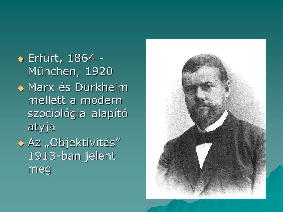 Erfurt, 1864 - München, 1920 Marx és Durkheim mellett a modern szociológia alapító atyja.