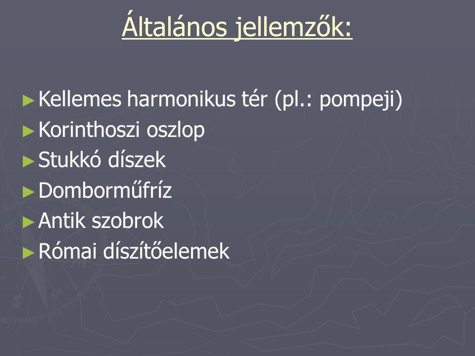 Általános jellemzők: Kellemes harmonikus tér (pl.: pompeji)