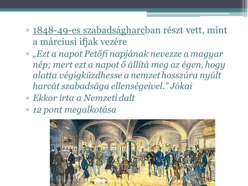 1848-49-es szabadságharcban részt vett, mint a márciusi ifjak vezére