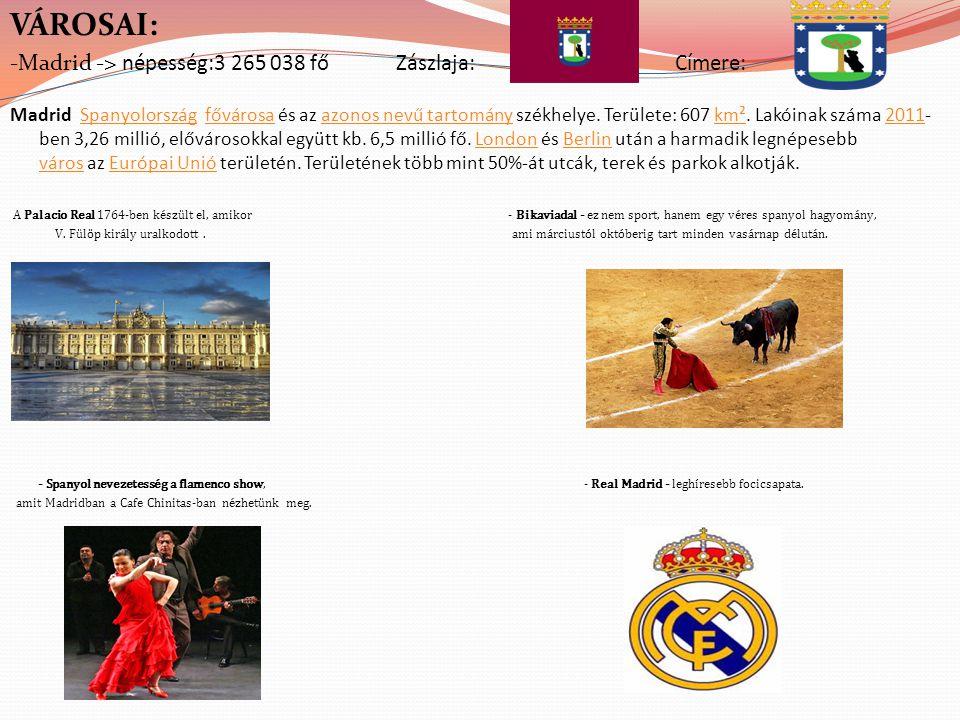 VÁROSAI: -Madrid -> népesség:3 265 038 fő Zászlaja: Címere: