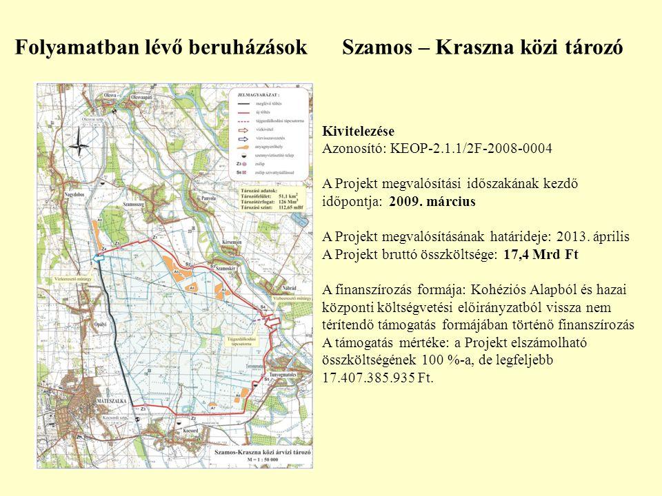 Folyamatban lévő beruházások Szamos – Kraszna közi tározó