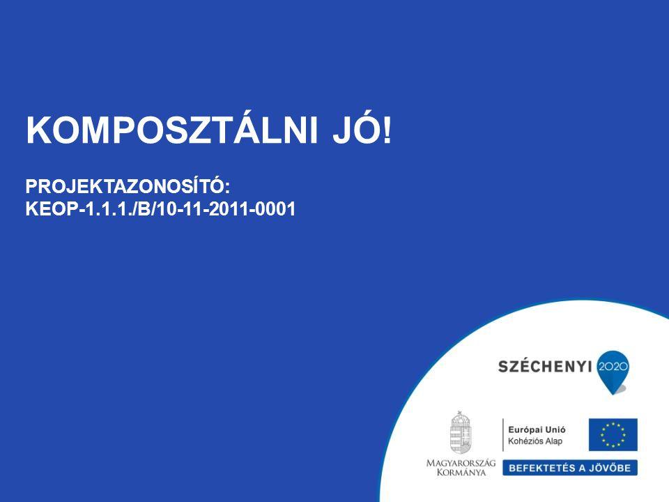 Komposztálni Jó! Projektazonosító: KEOP-1.1.1./B/10-11-2011-0001