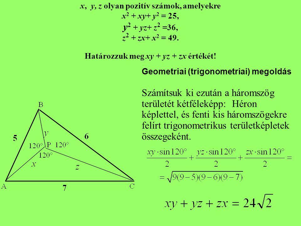 x, y, z olyan pozitív számok, amelyekre x2 + xy+ y2 = 25, y2 + yz+ z2 =36, z2 + zx+ x2 = 49. Határozzuk meg xy + yz + zx értékét!