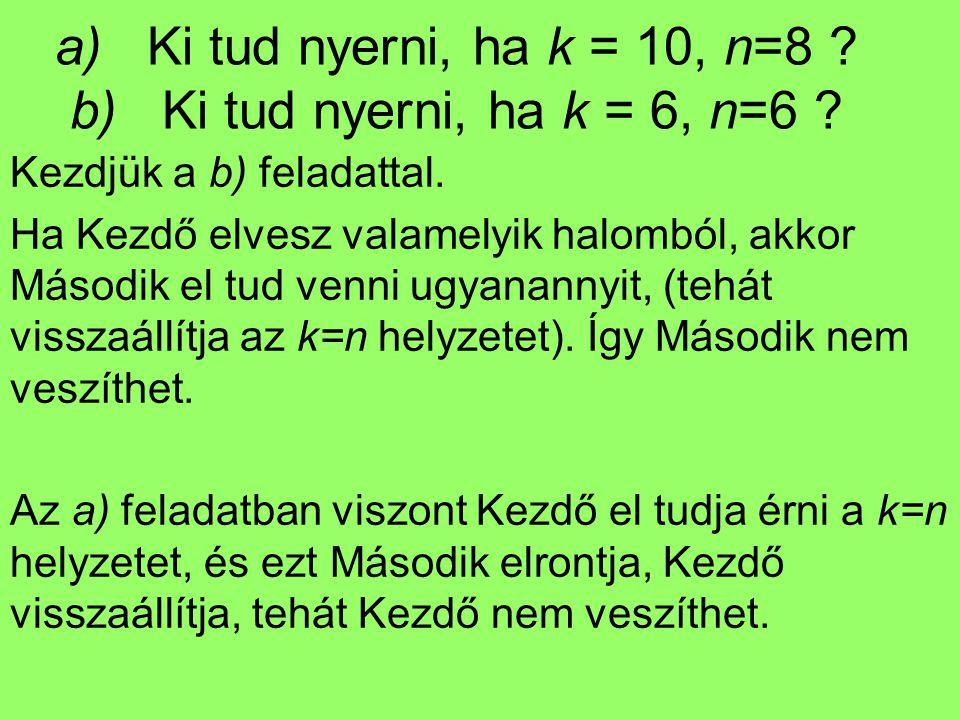 a) Ki tud nyerni, ha k = 10, n=8 b) Ki tud nyerni, ha k = 6, n=6