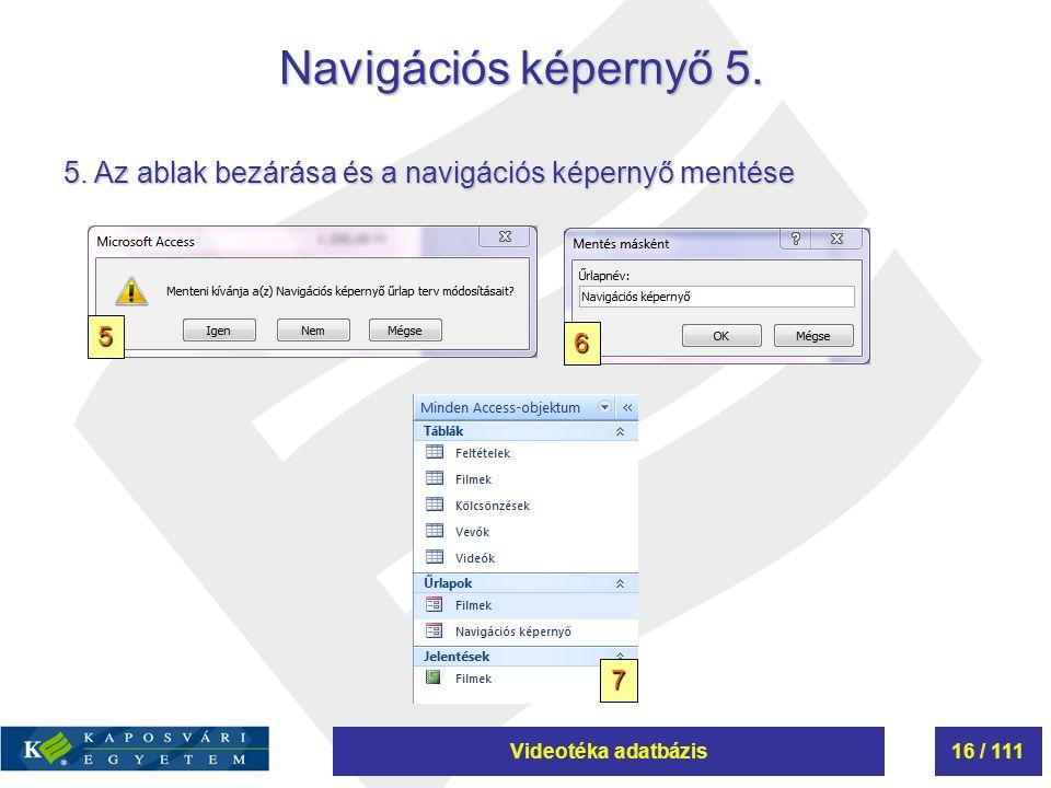 Navigációs képernyő 5. 5. Az ablak bezárása és a navigációs képernyő mentése 5 6 7