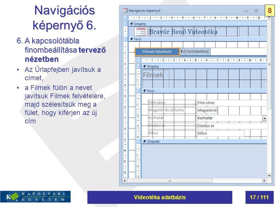 Navigációs képernyő 6. 8. 6. A kapcsolótábla finombeállítása tervező nézetben. Az Űrlapfejben javítsuk a címet,