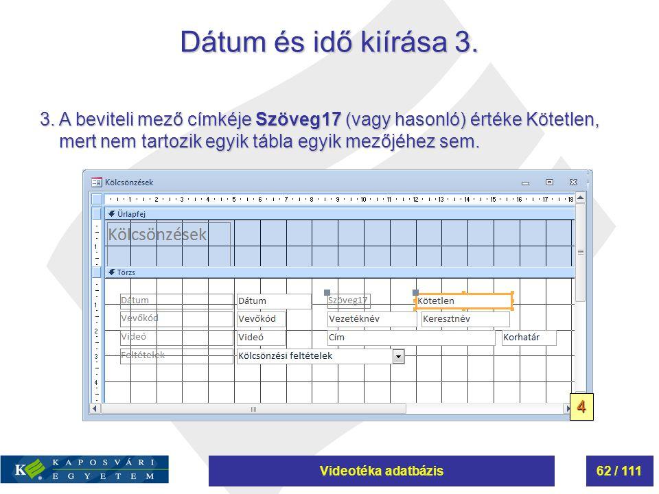 Dátum és idő kiírása 3. 3. A beviteli mező címkéje Szöveg17 (vagy hasonló) értéke Kötetlen, mert nem tartozik egyik tábla egyik mezőjéhez sem.