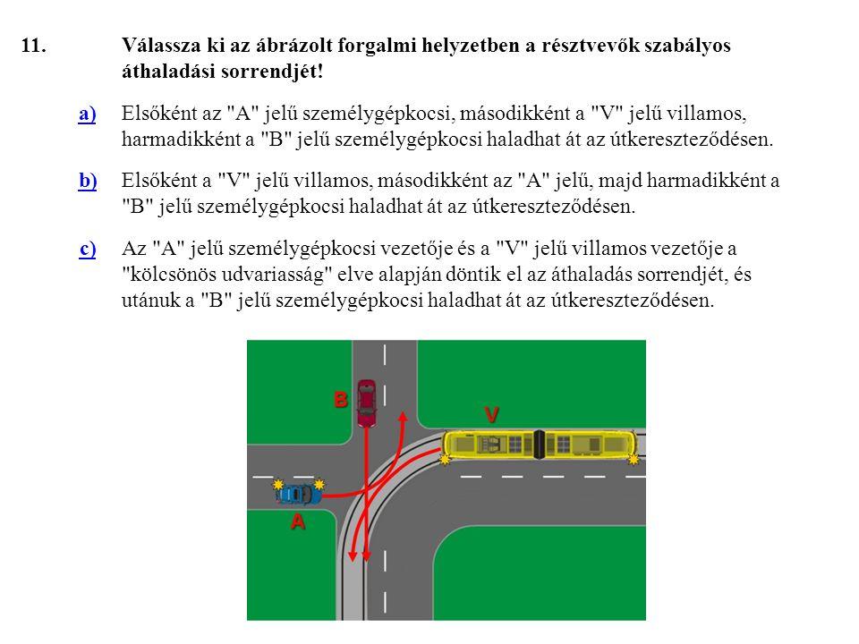 11. Válassza ki az ábrázolt forgalmi helyzetben a résztvevők szabályos áthaladási sorrendjét! a)