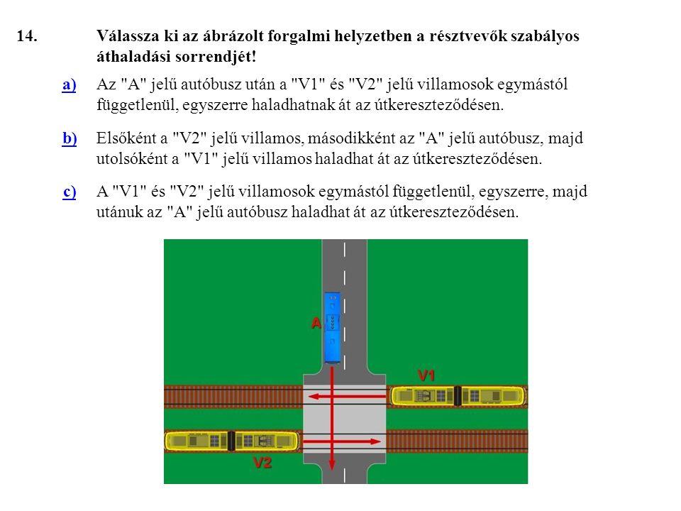 14. Válassza ki az ábrázolt forgalmi helyzetben a résztvevők szabályos áthaladási sorrendjét! a)