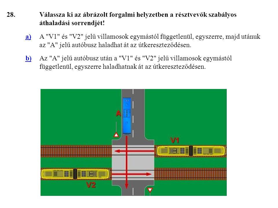 28. Válassza ki az ábrázolt forgalmi helyzetben a résztvevők szabályos áthaladási sorrendjét! a)
