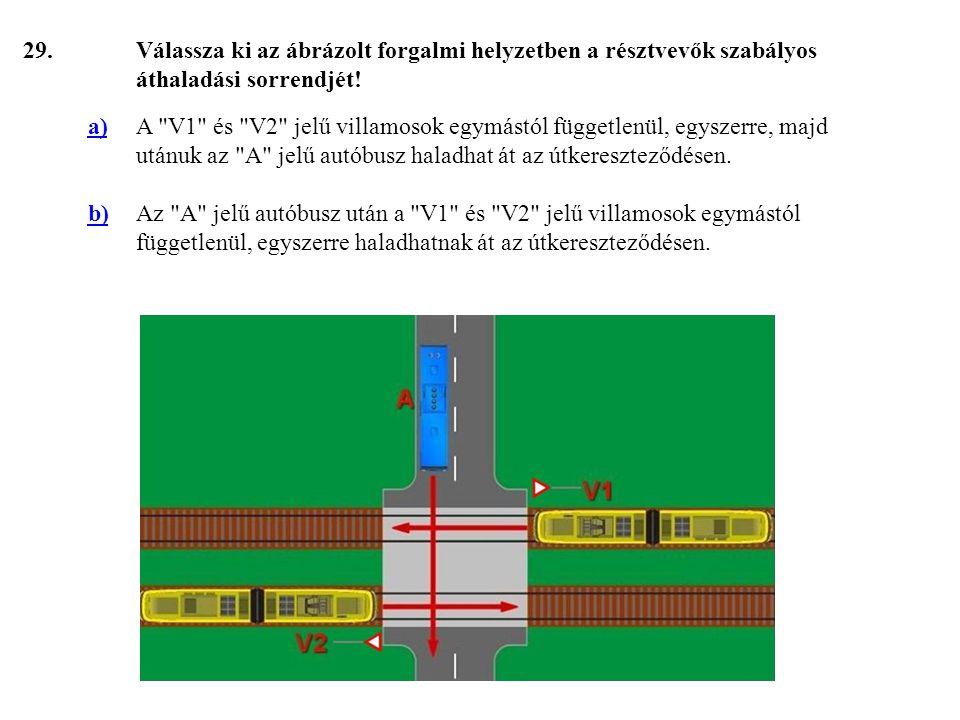29. Válassza ki az ábrázolt forgalmi helyzetben a résztvevők szabályos áthaladási sorrendjét! a)