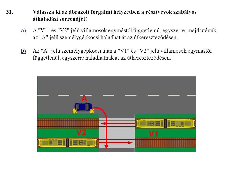 31. Válassza ki az ábrázolt forgalmi helyzetben a résztvevők szabályos áthaladási sorrendjét! a)