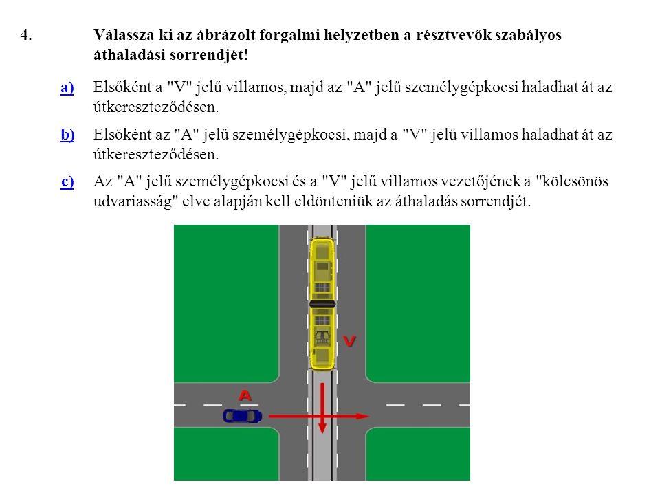 4. Válassza ki az ábrázolt forgalmi helyzetben a résztvevők szabályos áthaladási sorrendjét! a)