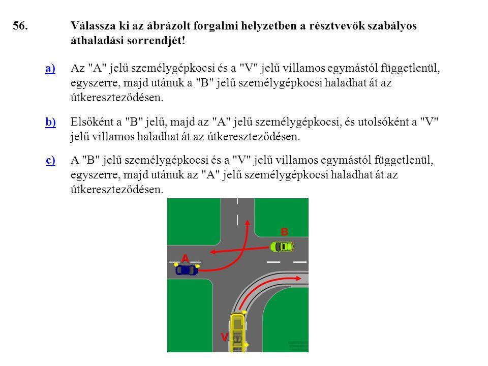 56. Válassza ki az ábrázolt forgalmi helyzetben a résztvevők szabályos áthaladási sorrendjét! a)