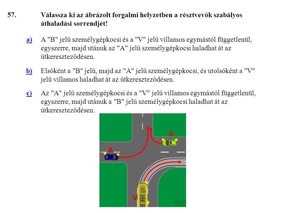 57. Válassza ki az ábrázolt forgalmi helyzetben a résztvevők szabályos áthaladási sorrendjét! a)