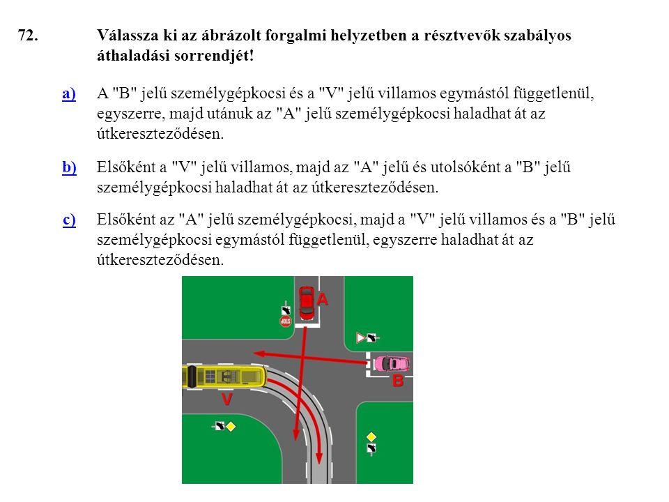 72. Válassza ki az ábrázolt forgalmi helyzetben a résztvevők szabályos áthaladási sorrendjét! a)