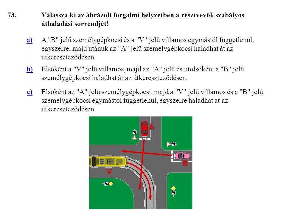 73. Válassza ki az ábrázolt forgalmi helyzetben a résztvevők szabályos áthaladási sorrendjét! a)