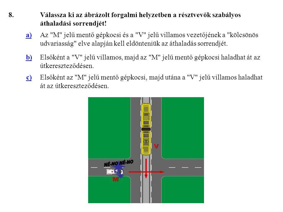 8. Válassza ki az ábrázolt forgalmi helyzetben a résztvevők szabályos áthaladási sorrendjét! a)