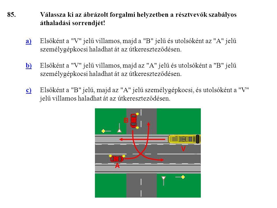85. Válassza ki az ábrázolt forgalmi helyzetben a résztvevők szabályos áthaladási sorrendjét! a)