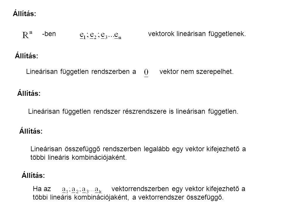 Állítás: -ben vektorok lineárisan függetlenek. Állítás: