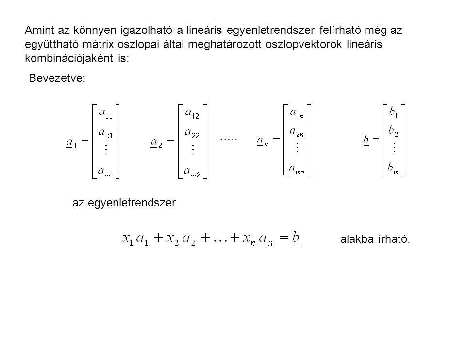 Amint az könnyen igazolható a lineáris egyenletrendszer felírható még az együttható mátrix oszlopai által meghatározott oszlopvektorok lineáris kombinációjaként is: