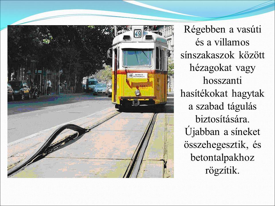 Régebben a vasúti és a villamos sínszakaszok között hézagokat vagy hosszanti hasítékokat hagytak a szabad tágulás biztosítására.