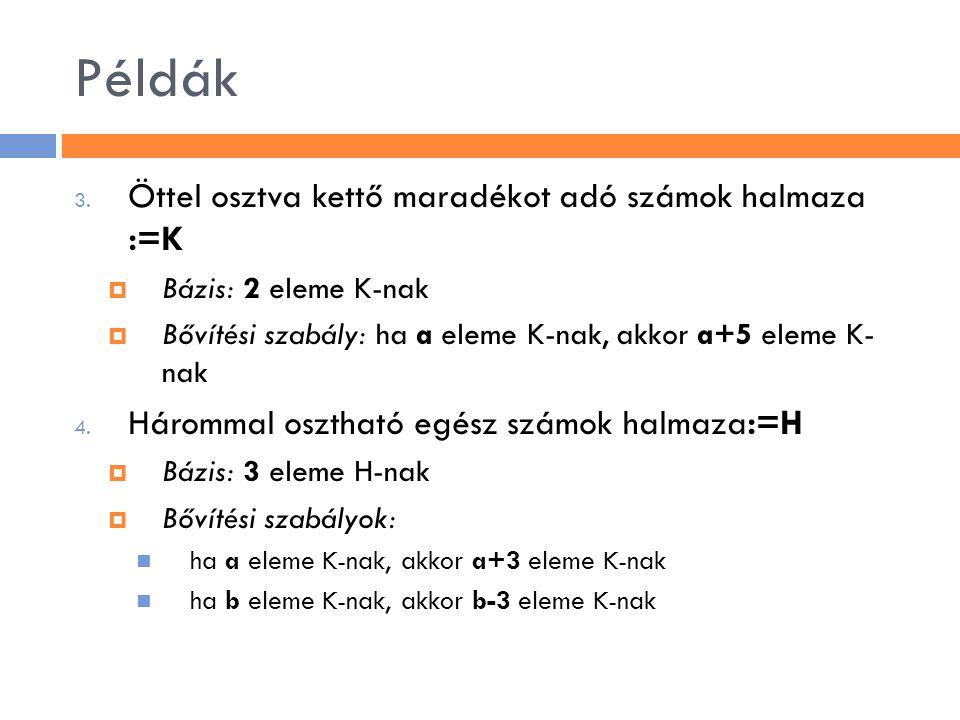 Példák Öttel osztva kettő maradékot adó számok halmaza :=K