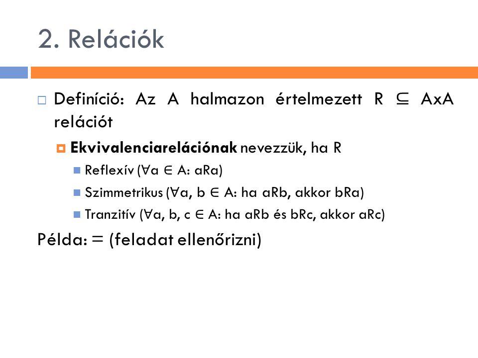 2. Relációk Definíció: Az A halmazon értelmezett R ⊆ AxA relációt