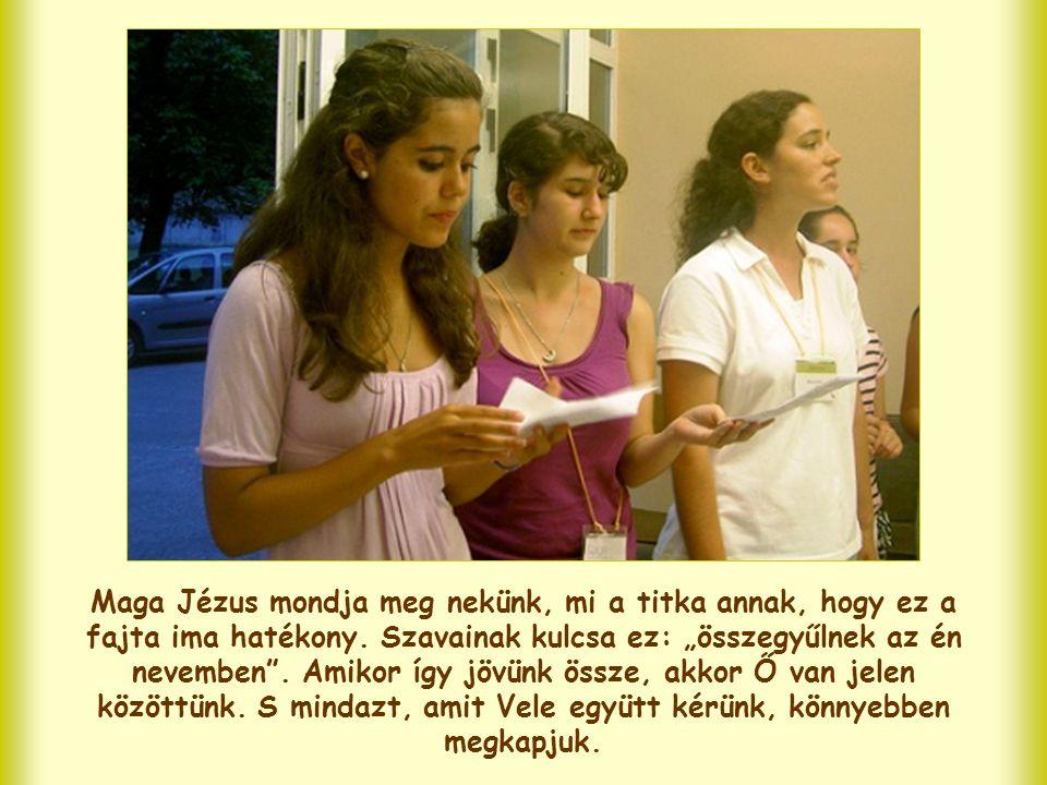 Maga Jézus mondja meg nekünk, mi a titka annak, hogy ez a fajta ima hatékony.
